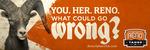 RENO-015_R1v1_BrandBillboard_WhatCouldGoWrong_v2.jpg